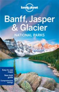 Lonely Planet Banff, Jasper & Glacier National Parks