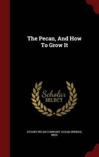 The Pecan, and How to Grow It