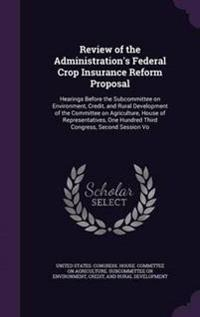 Review of the Administration's Federal Crop Insurance Reform Proposal