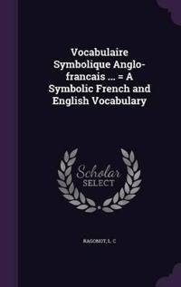 Vocabulaire Symbolique Anglo-Francais ... = a Symbolic French and English Vocabulary