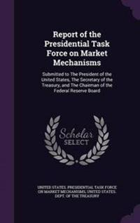 Report of the Presidential Task Force on Market Mechanisms