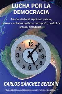 Lucha Por La Democracia: Fraude Electoral, Represion Judicial, Presos y Exiliados Politicos, Corrupcion, Control de Prensa... Dictaduras.