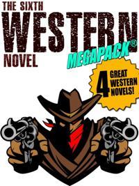 Sixth Western Novel MEGAPACK (R): 4 Novels of the Old West