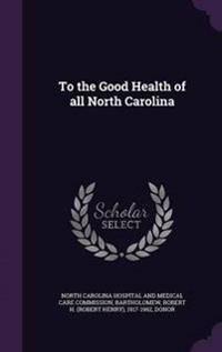 To the Good Health of All North Carolina