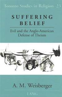 Suffering Belief: Evil and the Anglo-American Defense of Theism
