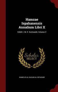 Hamzae Ispahanensis Annalium Libri X