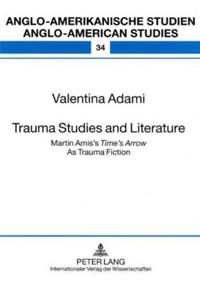 "Trauma Studies and Literature: Martin Amis's ""Time's Arrow"" as Trauma Fiction"