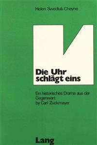 Die Uhr Schlaegt Eins: Ein Historisches Drama Aus Der Gegenwart by Carl Zuckmayer