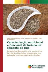 Caracterizacao Nutricional E Funcional Da Farinha de Semente de Chia