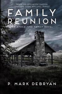 Family Reunion: When the Apocalyse Happens Only One Thing Matters, Family