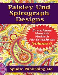 Paisley Und Spirograph Designs: Erwachsene Mandala Malbuch Fur Erwachsene Volume 6