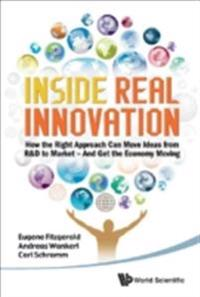 Inside Real Innovation: How The Right Approach Can Move Ideas From R&d To Market - And Get The Economy Moving