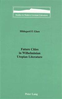 Future Cities in Wilhelminian Utopian Literature
