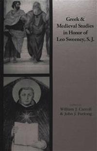 Greek and Medieval Studies in Honor of Leo Sweeney, S.J