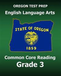 Oregon Test Prep English Language Arts Common Core Reading Grade 3: Covers the Reading Sections of the Smarter Balanced (Sbac) Assessments