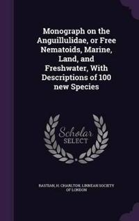 Monograph on the Anguillulidae, or Free Nematoids, Marine, Land, and Freshwater, with Descriptions of 100 New Species