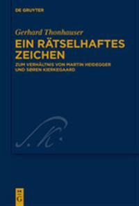 Ein Rätselhaftes Zeichen: Zum Verhältnis Von Martin Heidegger Und Søren Kierkegaard