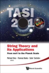 STRING THEORY AND ITS APPLICATIONS (TASI 2010)