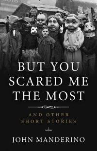 But You Scared Me the Most: And Other Short Stories