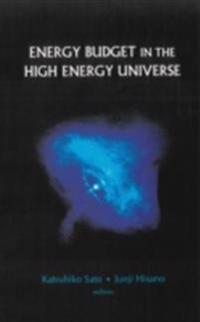 ENERGY BUDGET IN THE HIGH ENERGY UNIVERSE - PROCEEDINGS OF THE INTERNATIONAL WORKSHOP