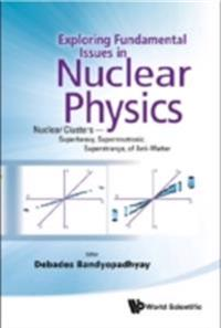 EXPLORING FUNDAMENTAL ISSUES IN NUCLEAR PHYSICS