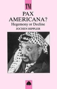Pax Americana: Hegemony or Decline?