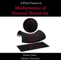 First Course in Mathematics of General Relativity, A
