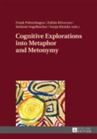 Cognitive Explorations into Metaphor and Metonymy