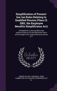 Simplification of Present-Law Tax Rules Relating to Qualified Pension Plans (S. 2901, the Employee Benefits Simplificaton ACT)