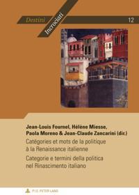 Categories et mots de la politique a la Renaissance italienne/Categorie e termini della politica nel Rinascimento italiano
