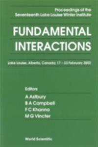 FUNDAMENTAL INTERACTIONS - PROCEEDINGS OF THE SEVENTEENTH LAKE LOUISE WINTER INSTITUTE