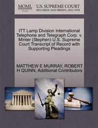 ITT Lamp Division International Telephone and Telegraph Corp. V. Minter (Stephen) U.S. Supreme Court Transcript of Record with Supporting Pleadings