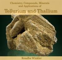 Chemistry, Compounds, Minerals and Applications of Tellurium and Thallium