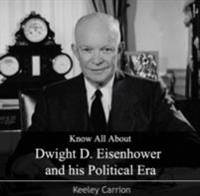 Know All About Dwight D. Eisenhower and his Political Era