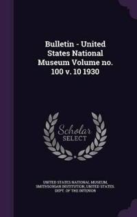 Bulletin - United States National Museum Volume No. 100 V. 10 1930