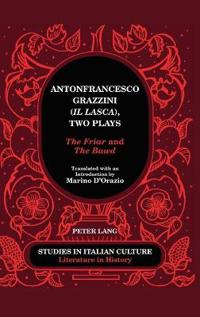 Antonfrancesco Grazzini («il Lasca»), Two Plays: «the Friar» and «the Bawd» - Translated with an Introduction by Marino d'Orazio