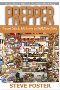 Prepper: Preppers Guide for Self-Sufficient Living to Make Your Life Easier and Household Hacks Bookset (Household Hacks, Survi