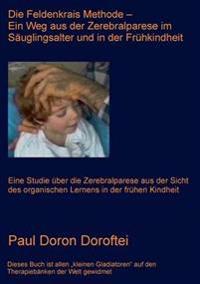 Feldenkrais Methode - Ein Weg Aus Der Zerebralparese Im Sauglingsalter Und in Der Fruhkindheit