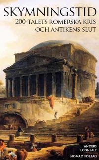 Skymningstid : 200-talets romerska kris och antikens slut
