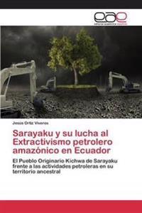 Sarayaku y Su Lucha Al Extractivismo Petrolero Amazonico En Ecuador