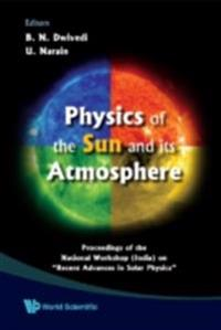 PHYSICS OF THE SUN AND ITS ATMOSPHERE - PROCEEDINGS OF THE NATIONAL WORKSHOP (INDIA) ON &quote;RECENT ADVANCES IN SOLAR PHYSICS&quote;