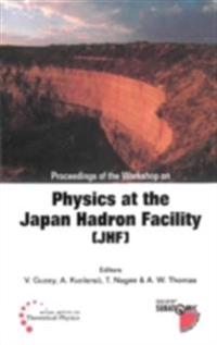 PHYSICS AT THE THE JAPAN HADRON FACILITY (JHF), PROCEEDINGS OF THE WORKSHOP