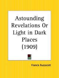 Astounding Revelations or Light in Dark Places, 1909