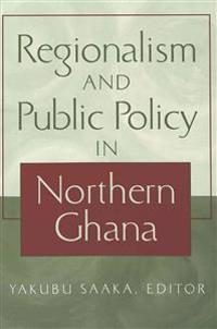Regionalism and Public Policy in Northern Ghana