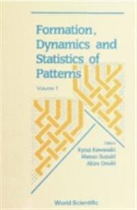 FORMATION, DYNAMICS AND STATISTICS OF PATTERNS (VOLUME 1)