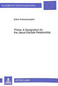 Philos: A Designation for the Jesus-Disciple Relationship: An Exegetico-Theological Investigation of the Term in the Fourth Gospel