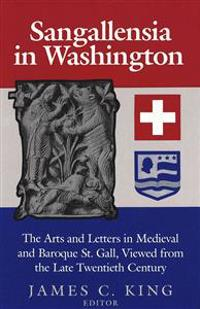 Sangallensia in Washington: The Arts and Letters in Medieval and Baroque St. Gall Viewed from the Late Twentieth Century