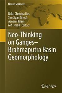 Neo-thinking on Ganges-brahmaputra Basin Geomorphology