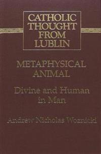 Metaphysical Animal: Divine and Human in Man