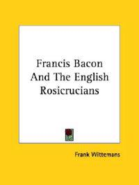 Francis Bacon and the English Rosicrucians